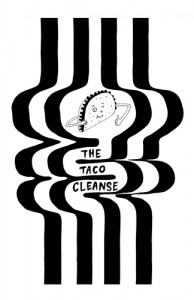 The #TacoCleanse Zine—no one said taco cleansing was meant to get tacos OUT of your system!